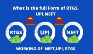 What is the Full Form of NEFT RTGS UPI